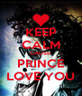 KEEP CALM CAUSE  PRINCE LOVE YOU - Personalised Poster A4 size
