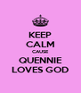KEEP CALM CAUSE QUENNIE LOVES GOD - Personalised Poster A4 size