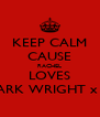 KEEP CALM CAUSE RACHEL LOVES MARK WRIGHT x x  - Personalised Poster A4 size