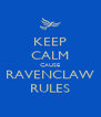 KEEP CALM CAUSE RAVENCLAW RULES - Personalised Poster A4 size