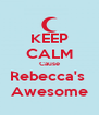 KEEP CALM Cause Rebecca's  Awesome - Personalised Poster A4 size