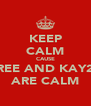 KEEP CALM CAUSE REE AND KAY2 ARE CALM - Personalised Poster A4 size