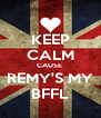 KEEP CALM CAUSE  REMY'S MY BFFL - Personalised Poster A4 size