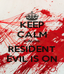 KEEP CALM CAUSE RESIDENT EVIL IS ON - Personalised Poster A4 size