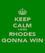 KEEP CALM CAUSE RHODES GONNA WIN - Personalised Poster A4 size