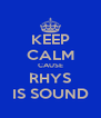 KEEP CALM CAUSE RHYS IS SOUND - Personalised Poster A4 size
