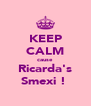 KEEP CALM cause  Ricarda's Smexi !  - Personalised Poster A4 size