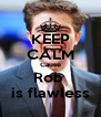KEEP CALM Cause Rob  is flawless - Personalised Poster A4 size