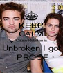 KEEP CALM Cause Robsten is Unbroken I got  PROOF - Personalised Poster A4 size
