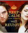 KEEP CALM Cause Robsten  will REUNITE! - Personalised Poster A4 size