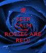 KEEP CALM 'CAUSE ROESES ARE RED! - Personalised Poster A4 size