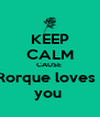 KEEP CALM CAUSE  Rorque loves   you  - Personalised Poster A4 size
