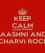 KEEP CALM CAUSE ROSHNI  AASHNI AND  CHARVI ROCK - Personalised Poster A4 size