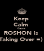 Keep  Calm  Cause  ROSHON is  Taking Over =)  - Personalised Poster A4 size