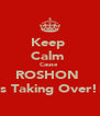 Keep  Calm  Cause  ROSHON  Is Taking Over!! - Personalised Poster A4 size