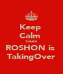 Keep  Calm  Cause ROSHON is  TakingOver - Personalised Poster A4 size