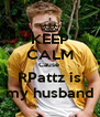 KEEP CALM Cause  RPattz is my husband - Personalised Poster A4 size