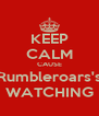 KEEP CALM CAUSE Rumbleroars's WATCHING - Personalised Poster A4 size