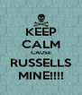 KEEP CALM CAUSE RUSSELLS MINE!!!! - Personalised Poster A4 size