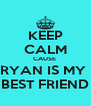 KEEP CALM CAUSE  RYAN IS MY  BEST FRIEND - Personalised Poster A4 size