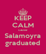 KEEP CALM cause Salamoyra graduated - Personalised Poster A4 size