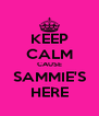 KEEP CALM CAUSE SAMMIE'S HERE - Personalised Poster A4 size
