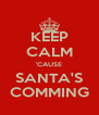 KEEP CALM 'CAUSE SANTA'S COMMING - Personalised Poster A4 size