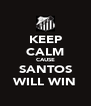 KEEP CALM CAUSE SANTOS WILL WIN - Personalised Poster A4 size