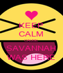 KEEP CALM CAUSE SAVANNAH WAS HERE - Personalised Poster A4 size