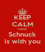 KEEP CALM cause Schnuck is with you - Personalised Poster A4 size