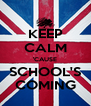 KEEP CALM 'CAUSE SCHOOL'S COMING - Personalised Poster A4 size