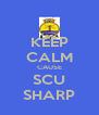 KEEP CALM CAUSE SCU SHARP - Personalised Poster A4 size