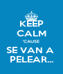 KEEP CALM 'CAUSE SE VAN A  PELEAR... - Personalised Poster A4 size