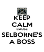 KEEP CALM CAUSE SELBORNE'S A BOSS - Personalised Poster A4 size