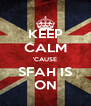 KEEP CALM 'CAUSE SFAH IS ON - Personalised Poster A4 size