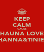 KEEP CALM CAUSE SHAUNA LOVES RIHANNA&TINIE<3 - Personalised Poster A4 size