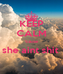 KEEP CALM 'cause she aint shit   - Personalised Poster A4 size