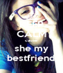 KEEP CALM cause she my bestfriend - Personalised Poster A4 size
