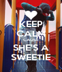 KEEP CALM CAUSE SHE'S A SWEETIE - Personalised Poster A4 size