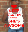 KEEP CALM CAUSE  SHE'S AWSOME - Personalised Poster A4 size