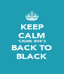 KEEP CALM 'CAUSE SHE'S BACK TO BLACK - Personalised Poster A4 size