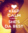 KEEP CALM CAUSE  SHE'S DA BEST - Personalised Poster A4 size