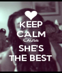 KEEP CALM CAUSE SHE'S THE BEST - Personalised Poster A4 size