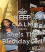 KEEP CALM Cause She's The BirthdayGirl - Personalised Poster A4 size