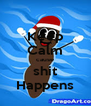 Keep Calm cause shit Happens - Personalised Poster A4 size