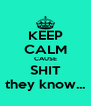 KEEP CALM CAUSE SHIT they know... - Personalised Poster A4 size