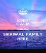 KEEP CALM CAUSE SIKRIWAL FAMILY HERE - Personalised Poster A4 size