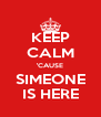 KEEP CALM 'CAUSE SIMEONE IS HERE - Personalised Poster A4 size