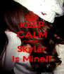 KEEP CALM Cause  Skylar Is Mine!! - Personalised Poster A4 size