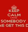 KEEP CALM CAUSE  SOMEBODY  GONE GET THIS DICK - Personalised Poster A4 size